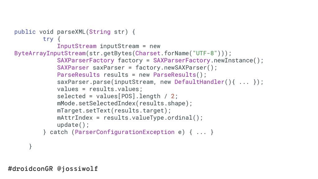 #droidconGR @jossiwolf public void parseXML(Str...