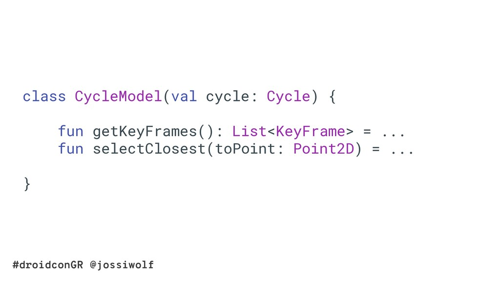 #droidconGR @jossiwolf class CycleModel(val cyc...