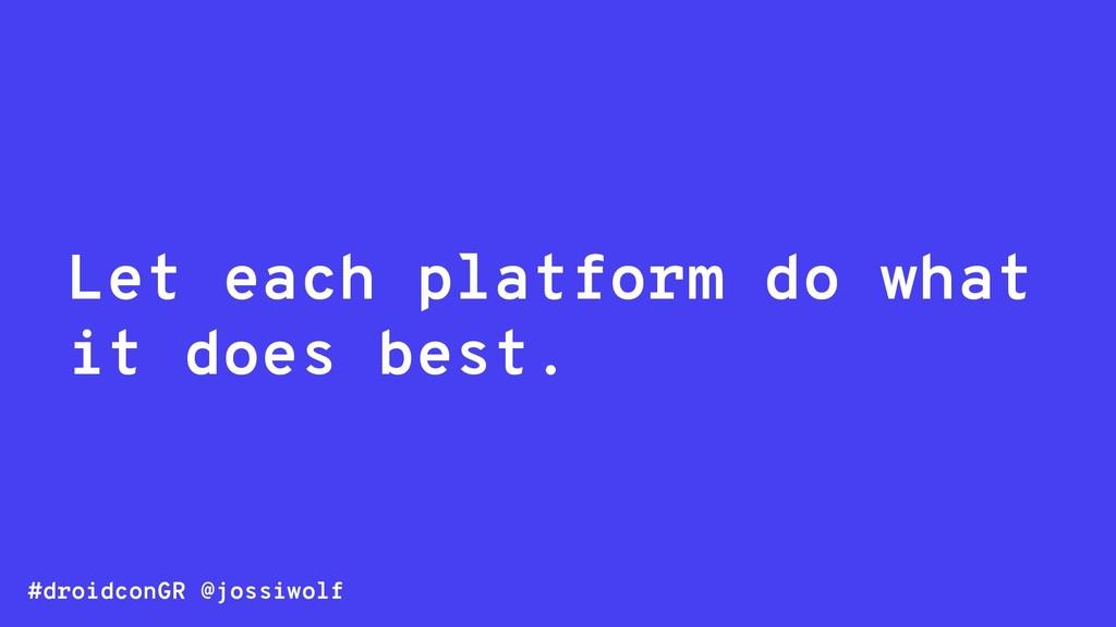 #droidconGR @jossiwolf Let each platform do wha...