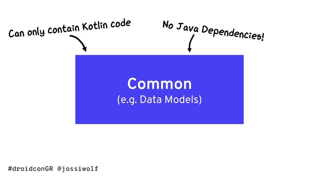 #droidconGR @jossiwolf Common (e.g. Data Models)