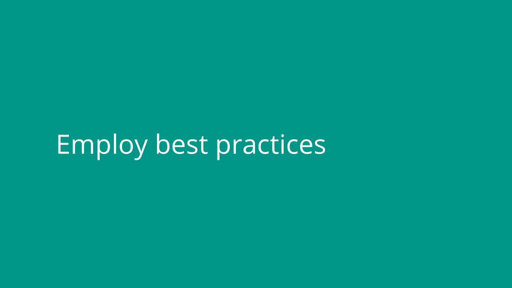 Employ best practices