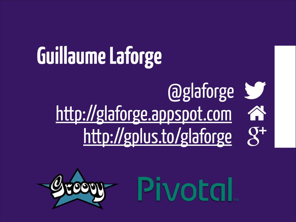 Guillaume Laforge @glaforge http://glaforge.app...