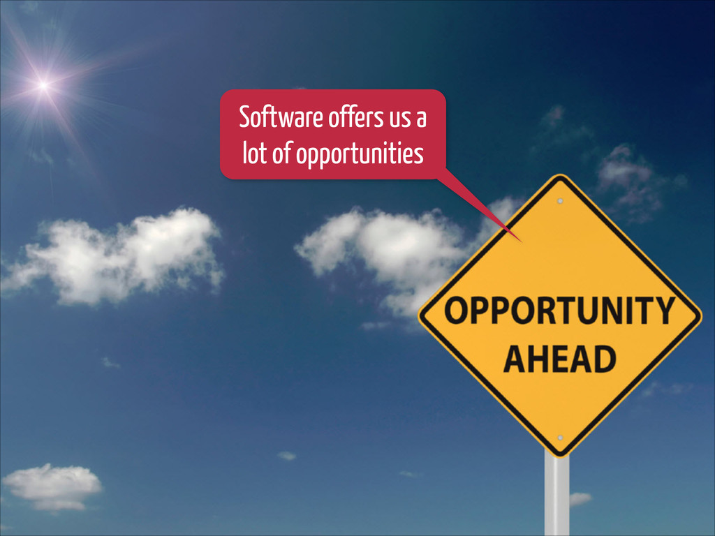 Software offers us a lot of opportunities
