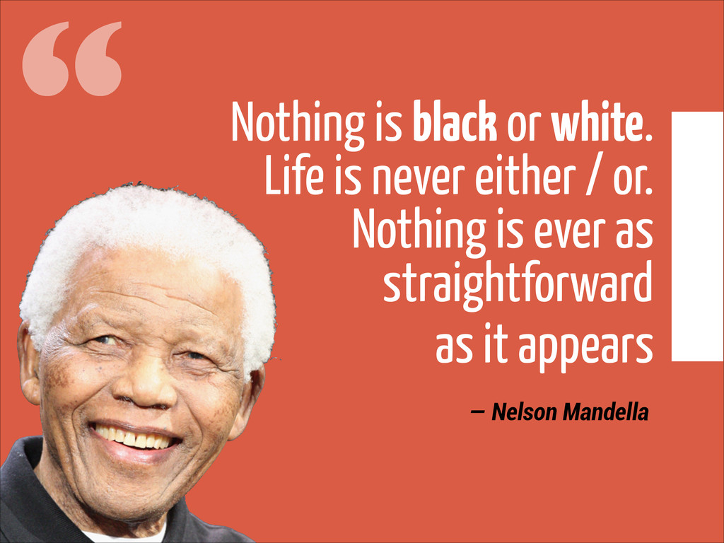 """ Nothing is black or white. 