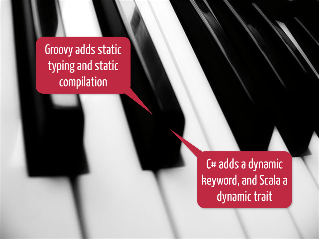 Groovy adds static typing and static compilatio...