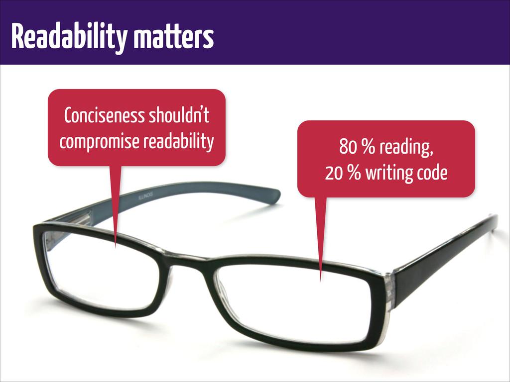 Readability matters Conciseness shouldn't compr...