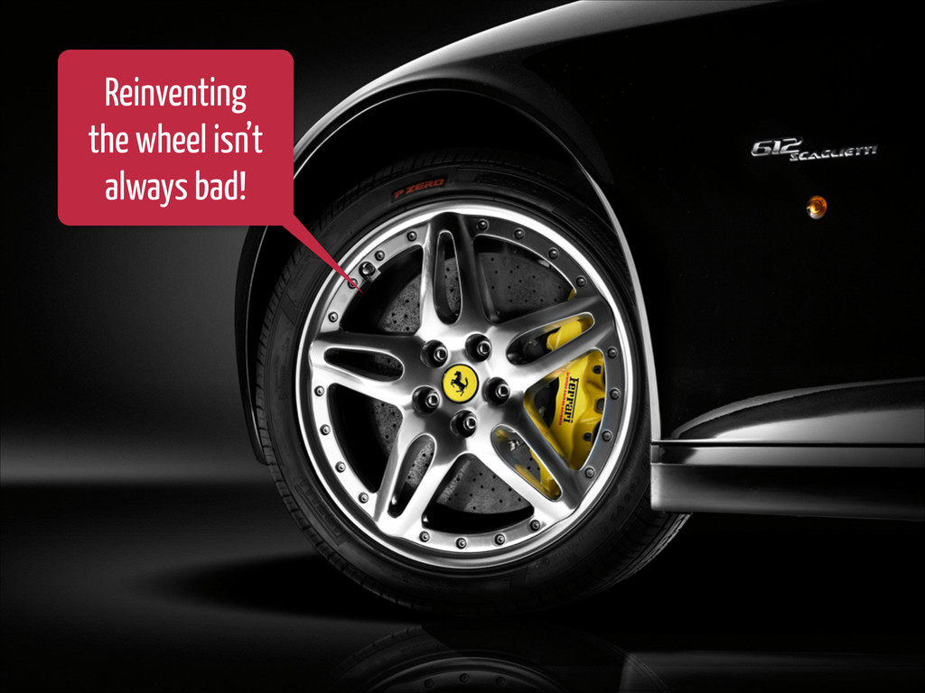 Reinventing the wheel isn't always bad!