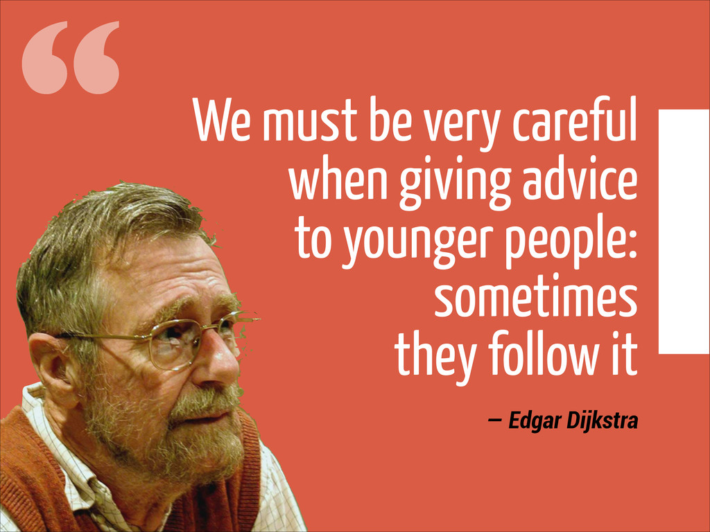 """ We must be very careful when giving advice 