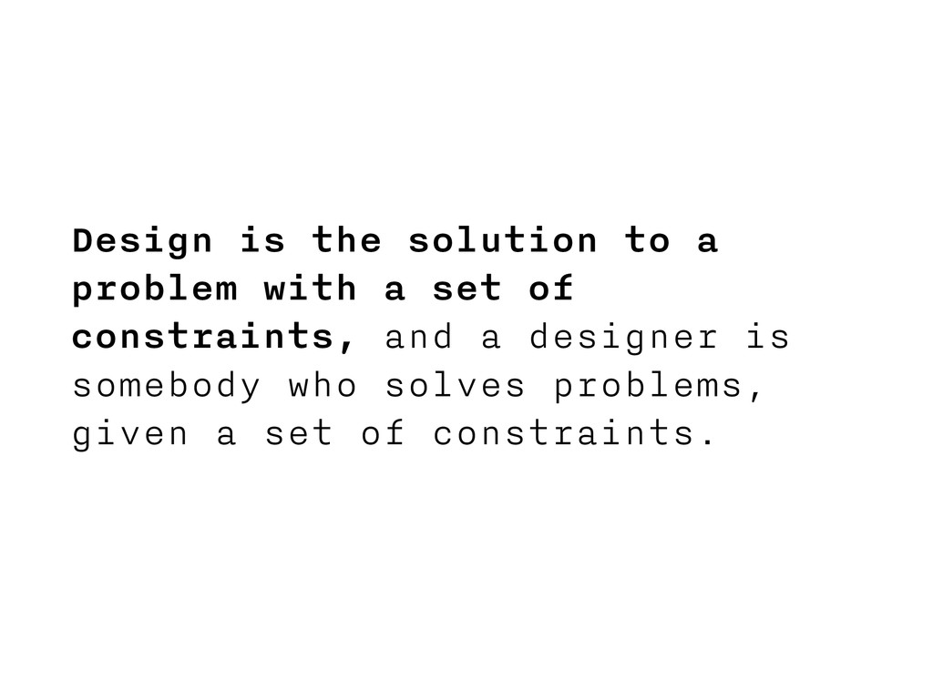 Design is the solution to a problem with a set ...