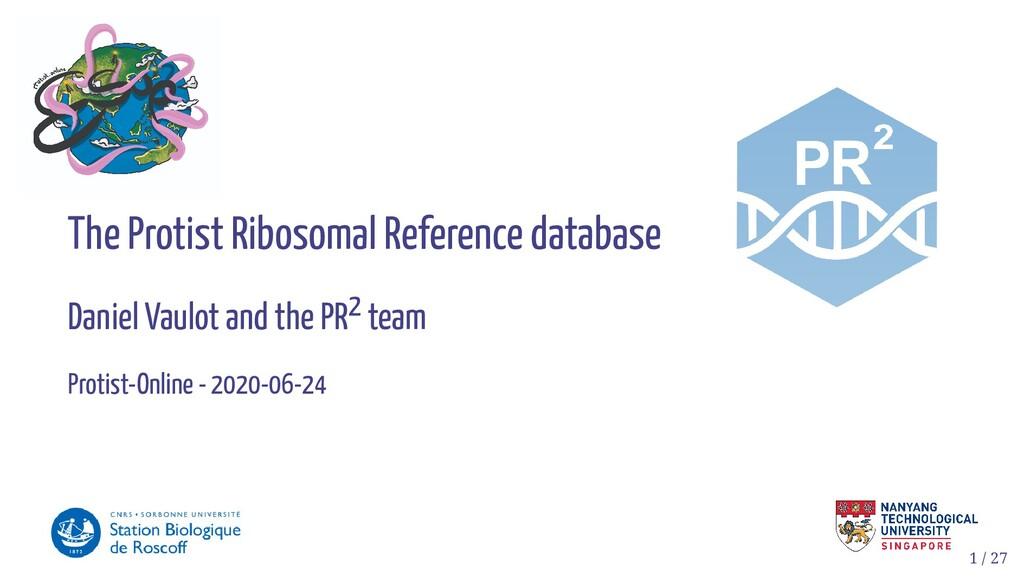 The Protist Ribosomal Reference database Daniel...