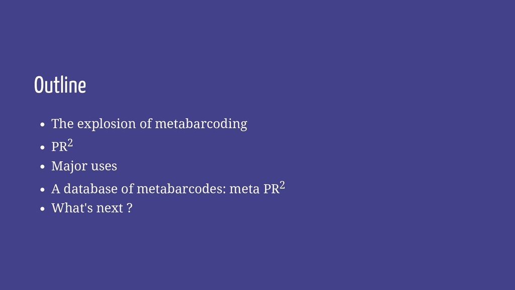 Outline The explosion of metabarcoding PR2 Majo...
