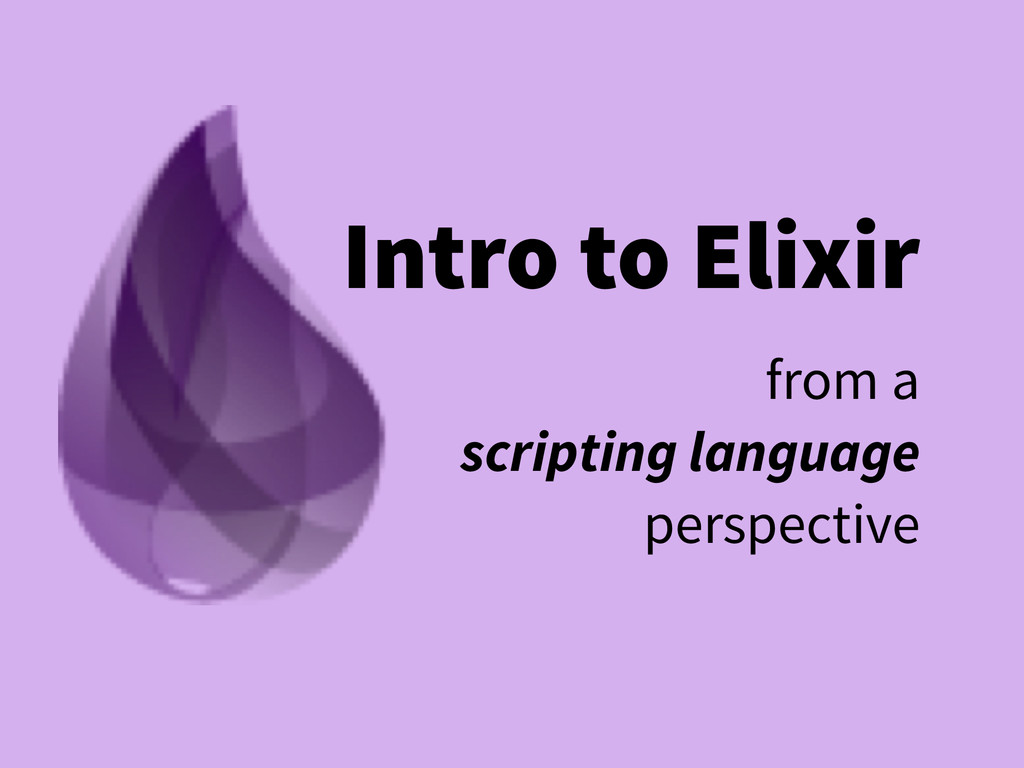 Intro to Elixir from a  scripting language per...