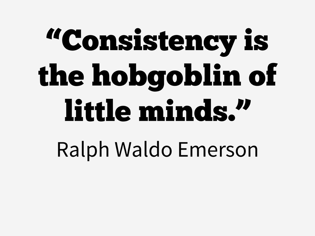 "Ralph Waldo Emerson ""Consistency is the hobgobl..."