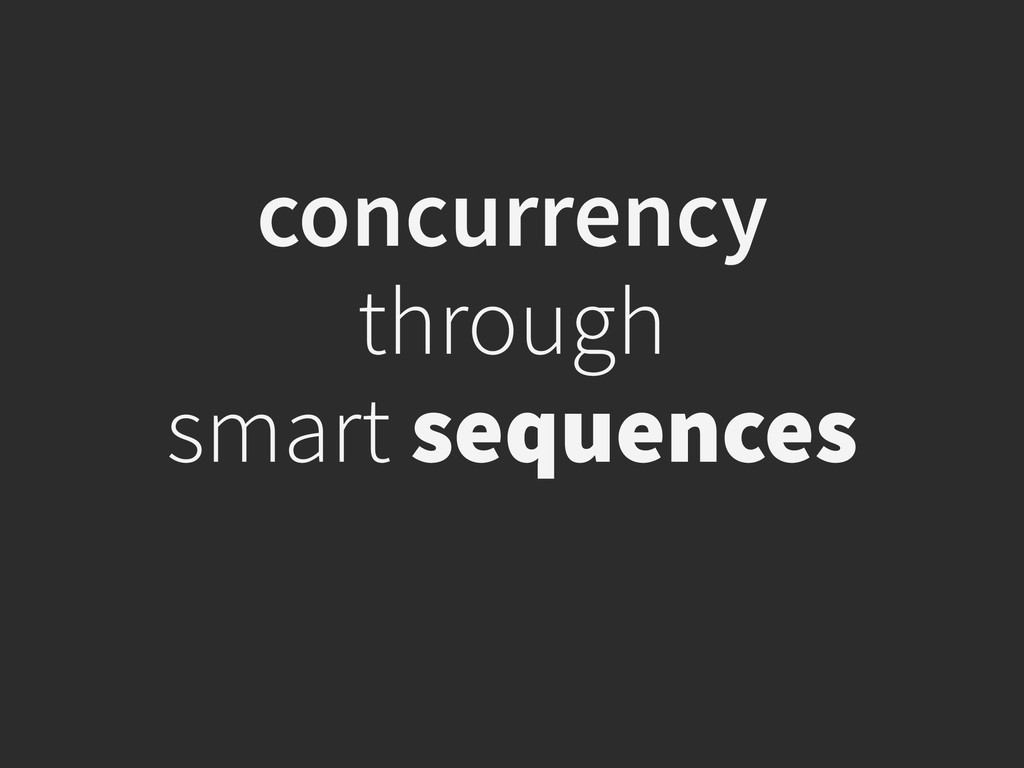 concurrency through smart sequences