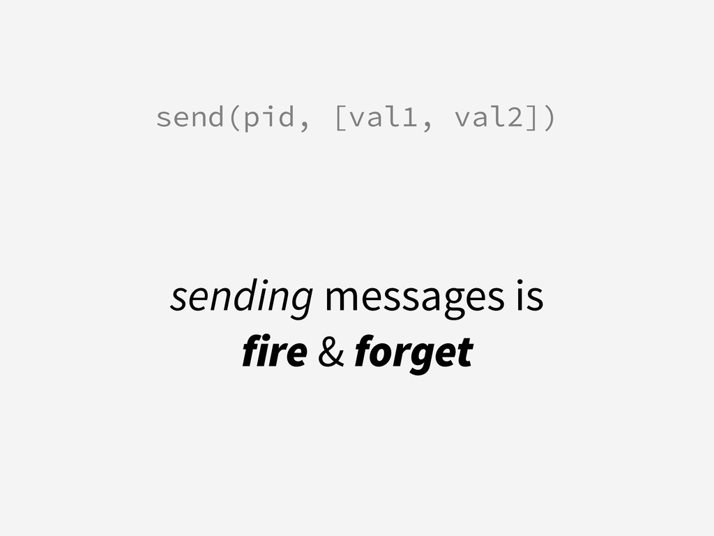 ! send(pid, [val1, val2]) sending messages is ...