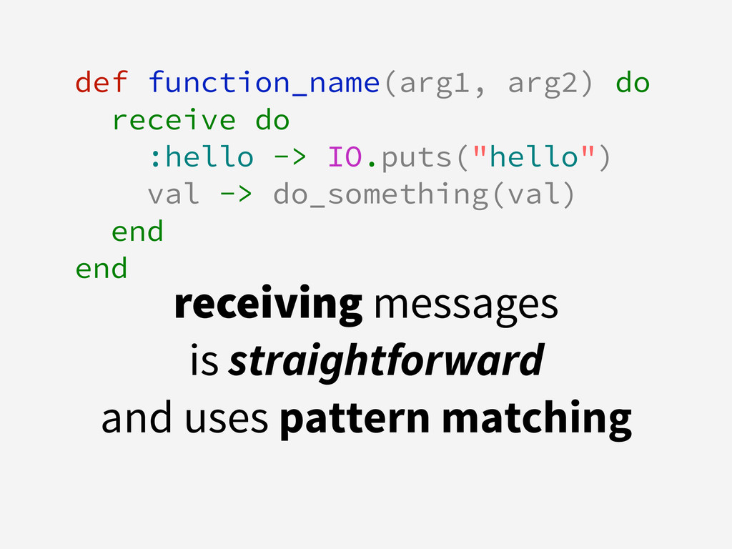 def function_name(arg1, arg2) do receive do :he...