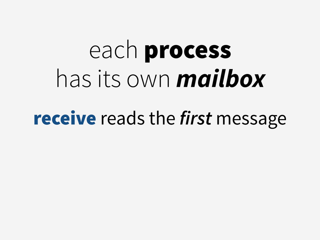 each process  has its own mailbox ! receive re...