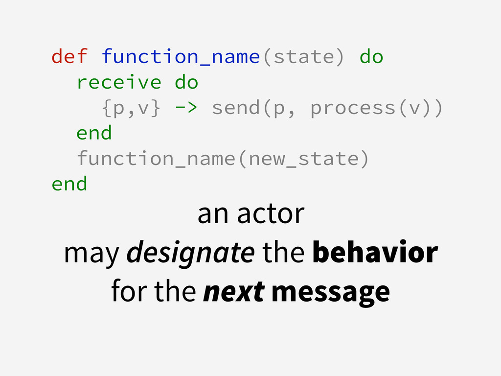 def function_name(state) do receive do {p,v} ->...