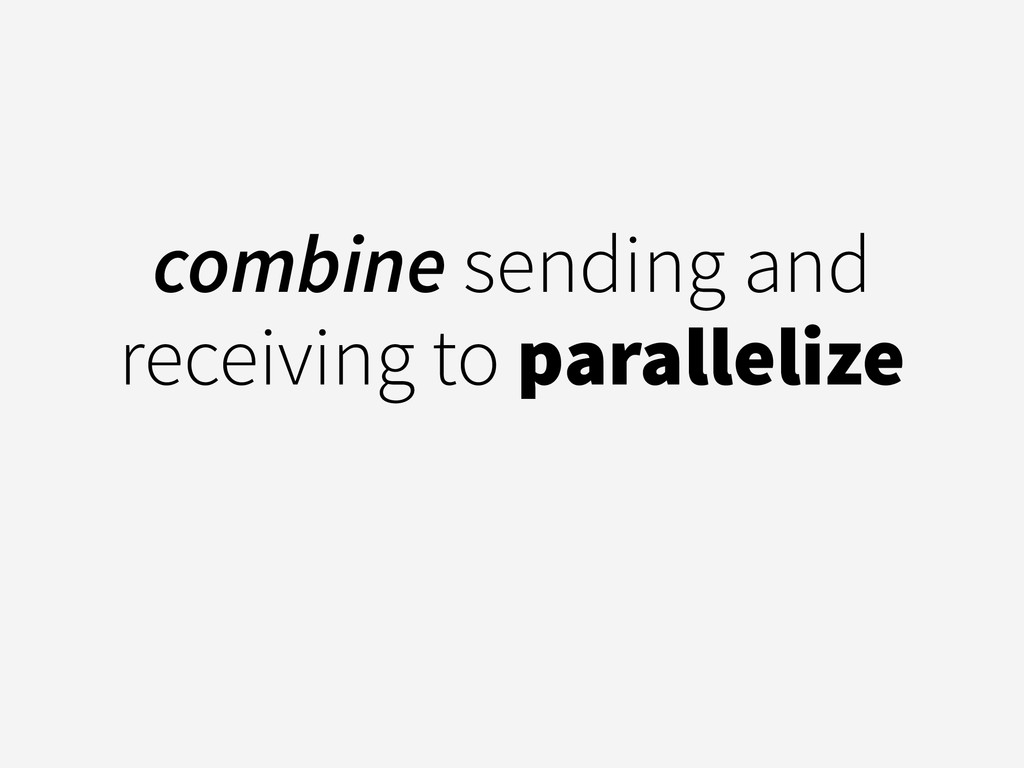 combine sending and receiving to parallelize