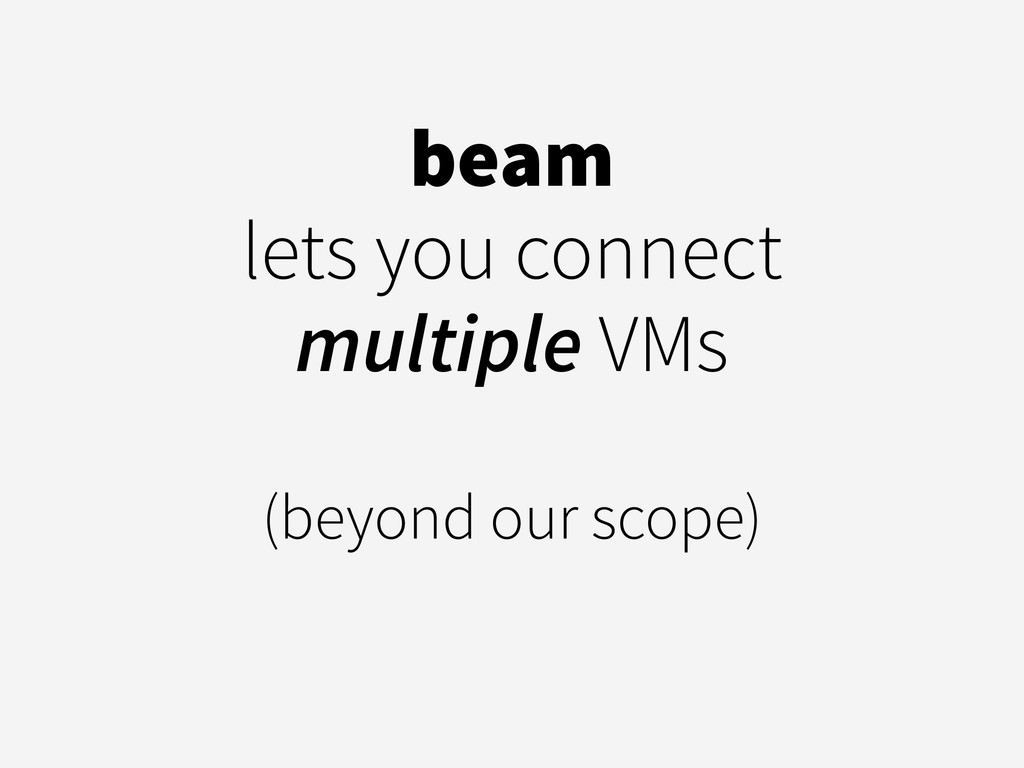 beam lets you connect multiple VMs ! (beyond ou...