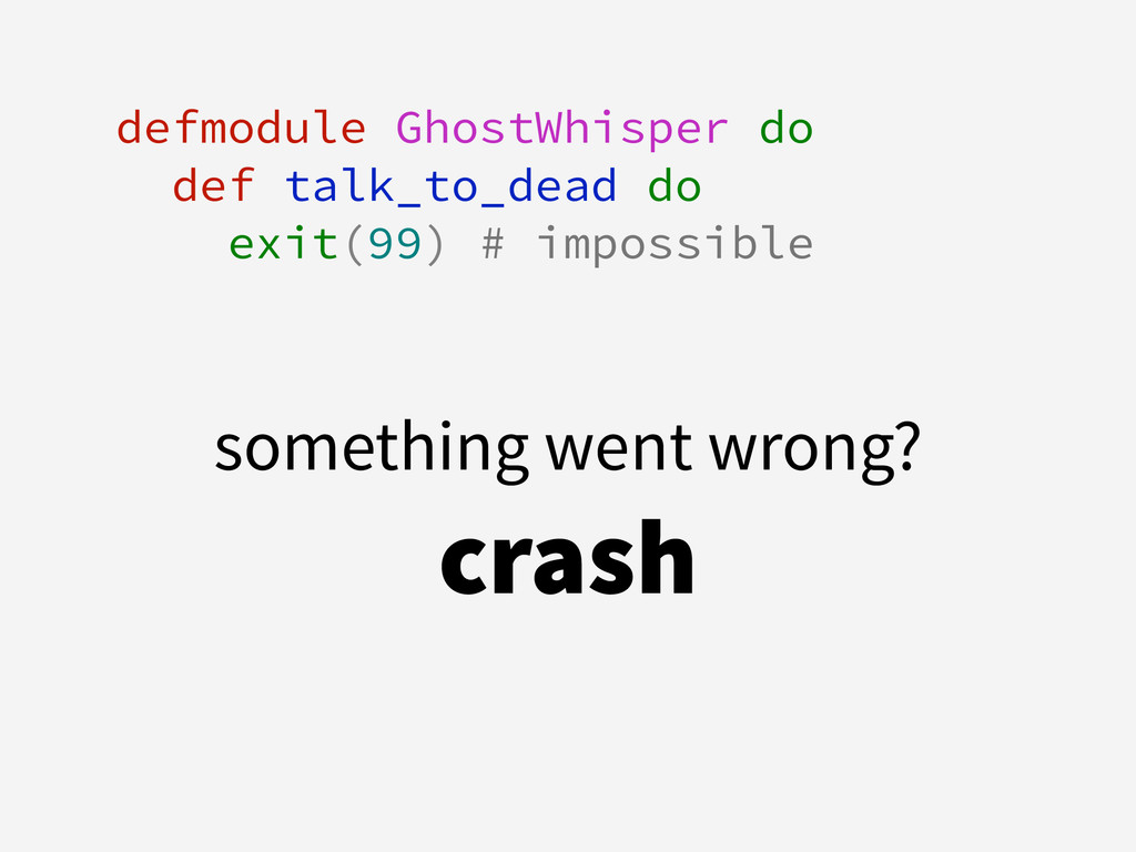defmodule GhostWhisper do def talk_to_dead do e...