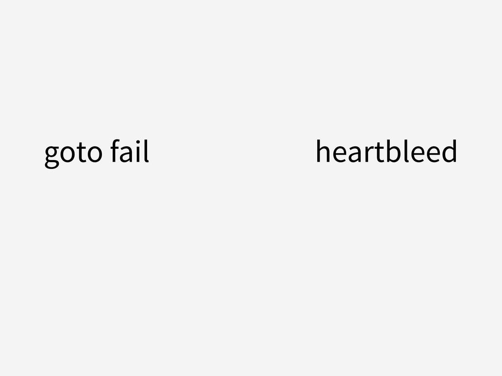 goto fail heartbleed !