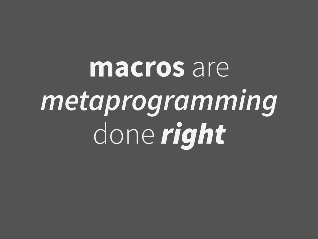 macros are metaprogramming done right