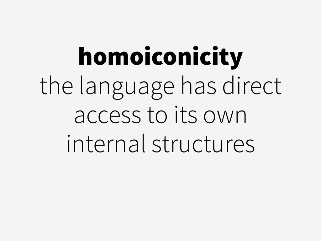 homoiconicity the language has direct access to...