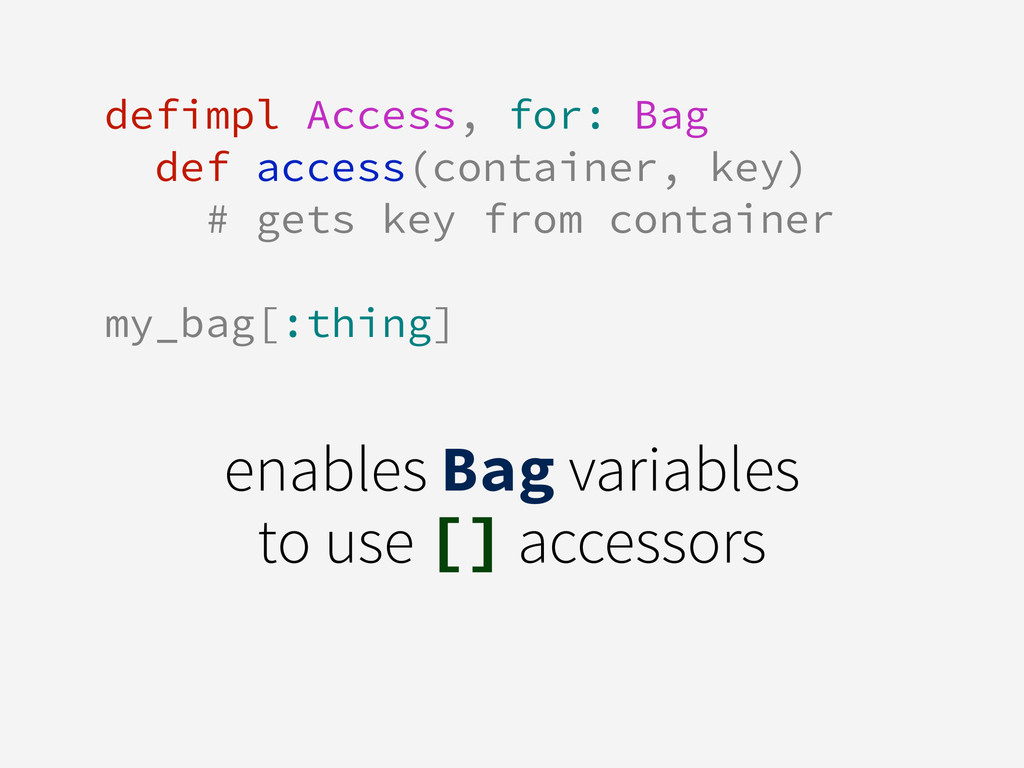 defimpl Access, for: Bag def access(container, ...