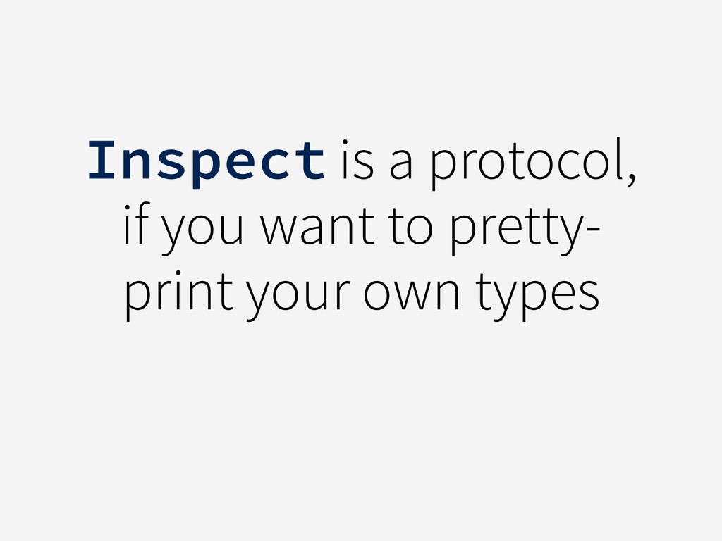 Inspect is a protocol, if you want to pretty- p...