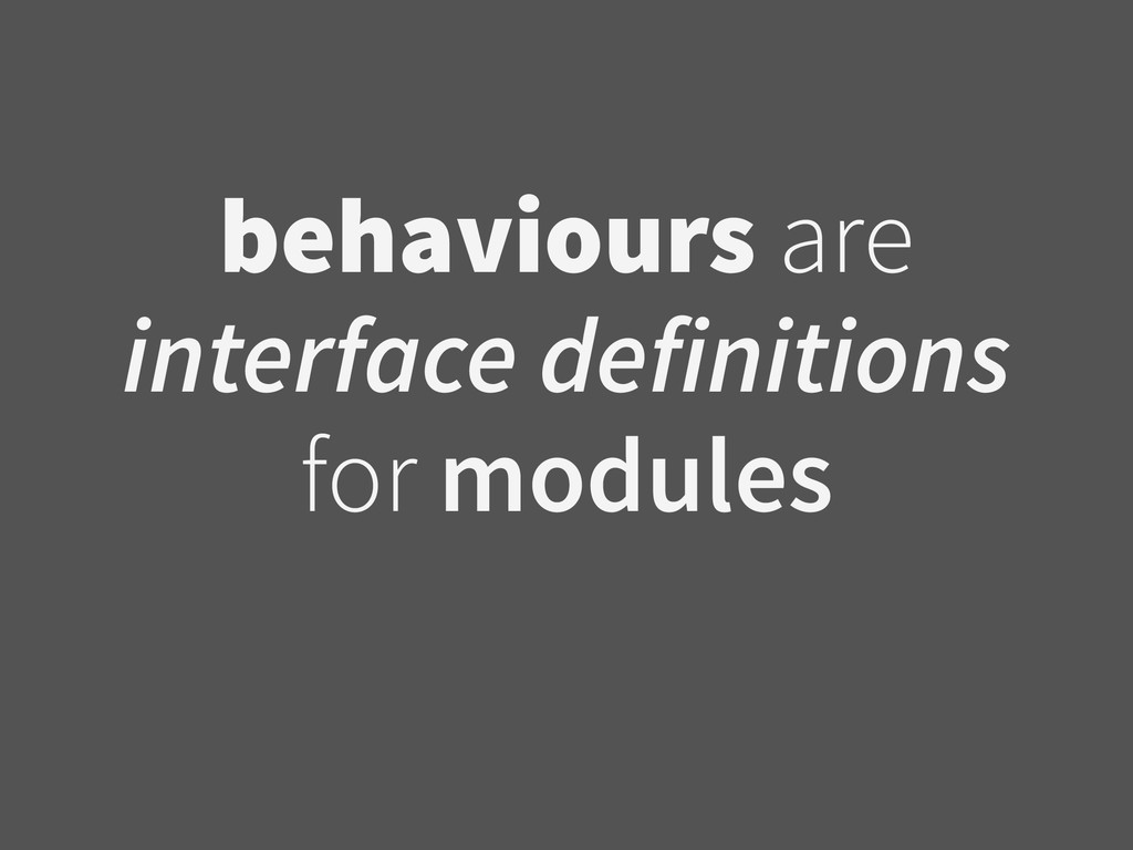 behaviours are interface definitions for modules