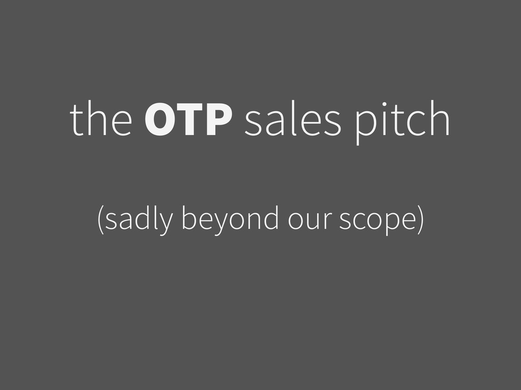the OTP sales pitch ! (sadly beyond our scope)