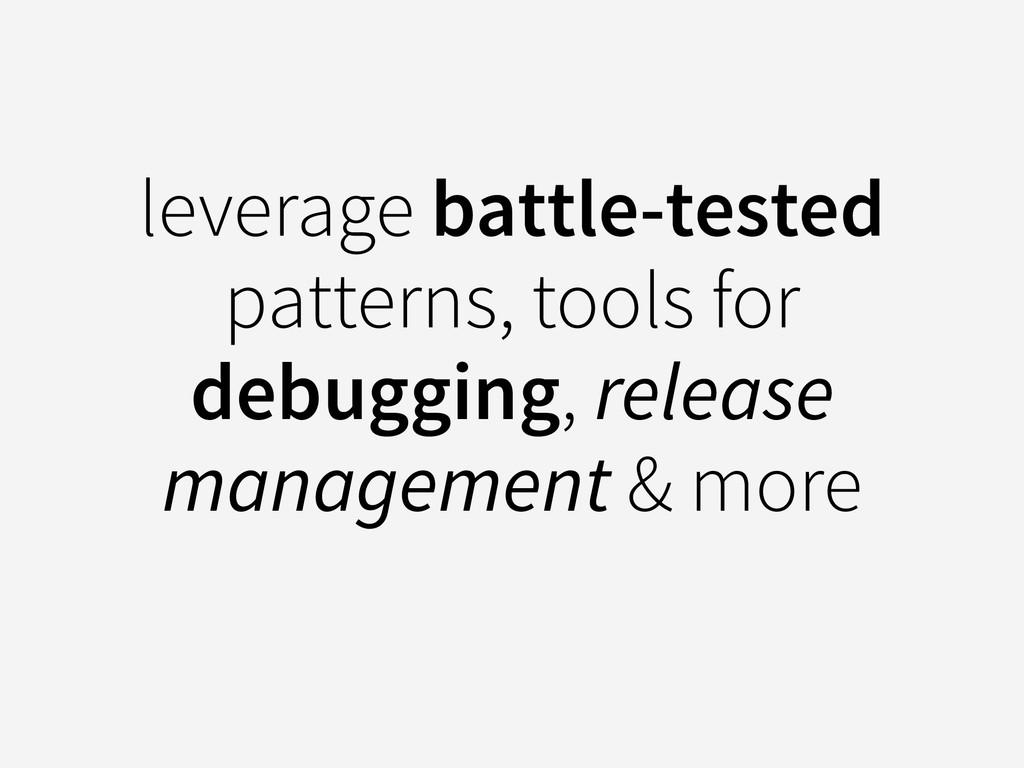 leverage battle-tested patterns, tools for debu...
