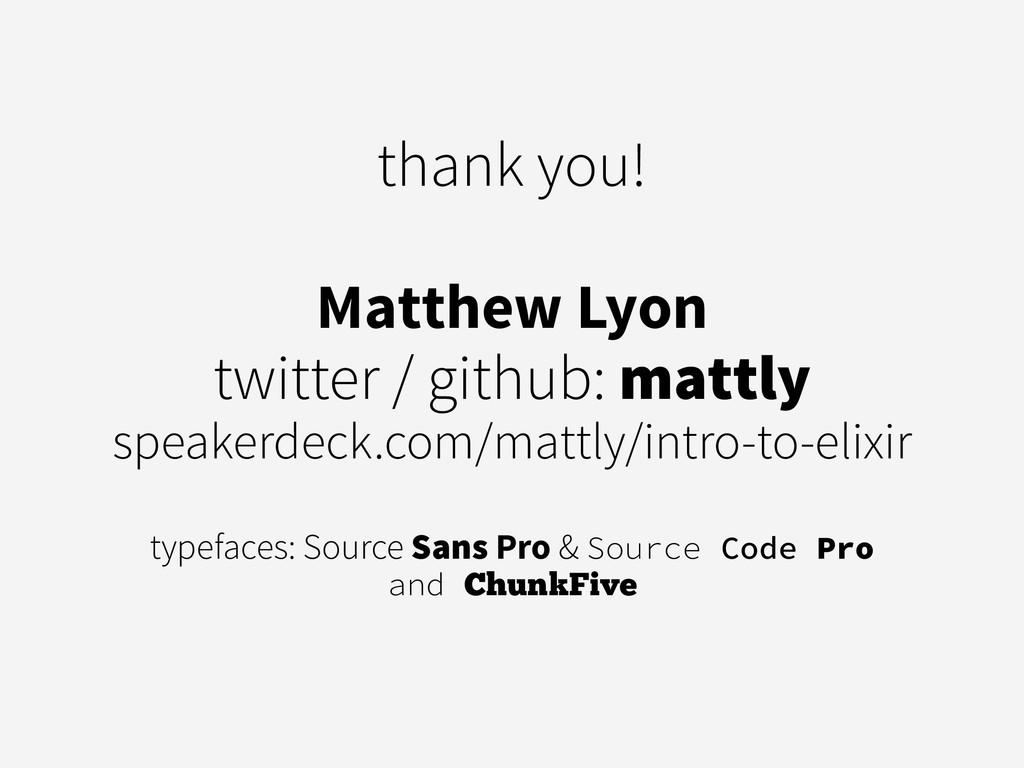 thank you! ! Matthew Lyon twitter / github: mat...