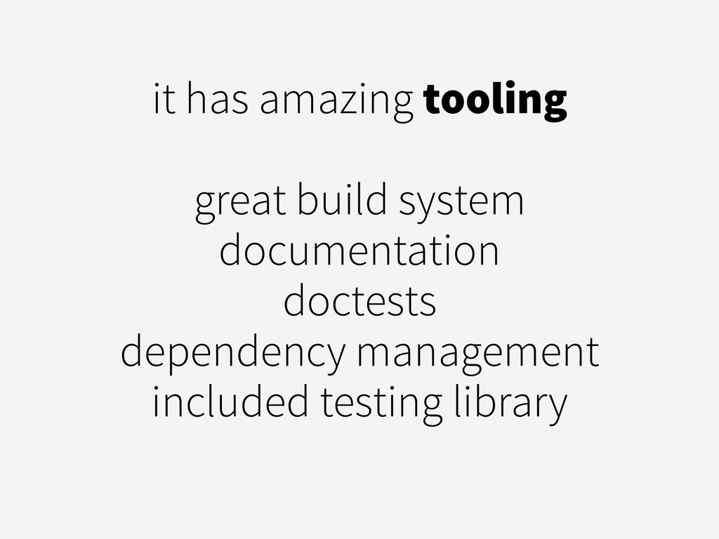it has amazing tooling great build system doc...