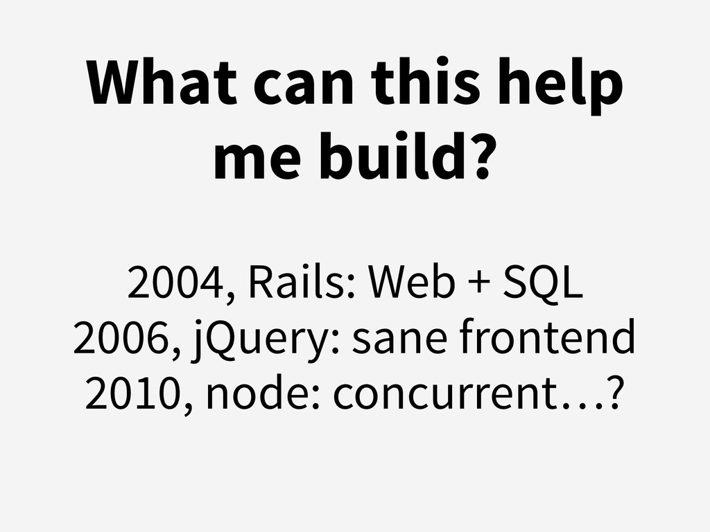 What can this help me build? 2004, Rails: Web +...