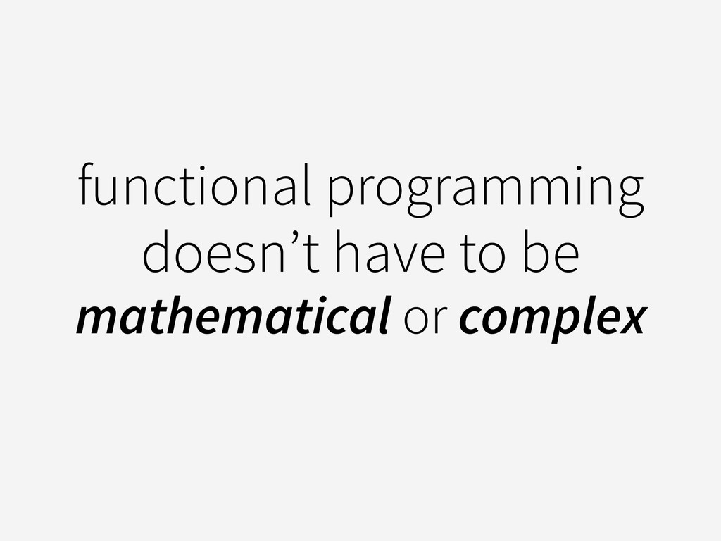 functional programming doesn't have to be mathe...