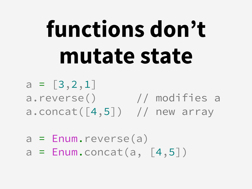 functions don't mutate state a = [3,2,1] a.reve...