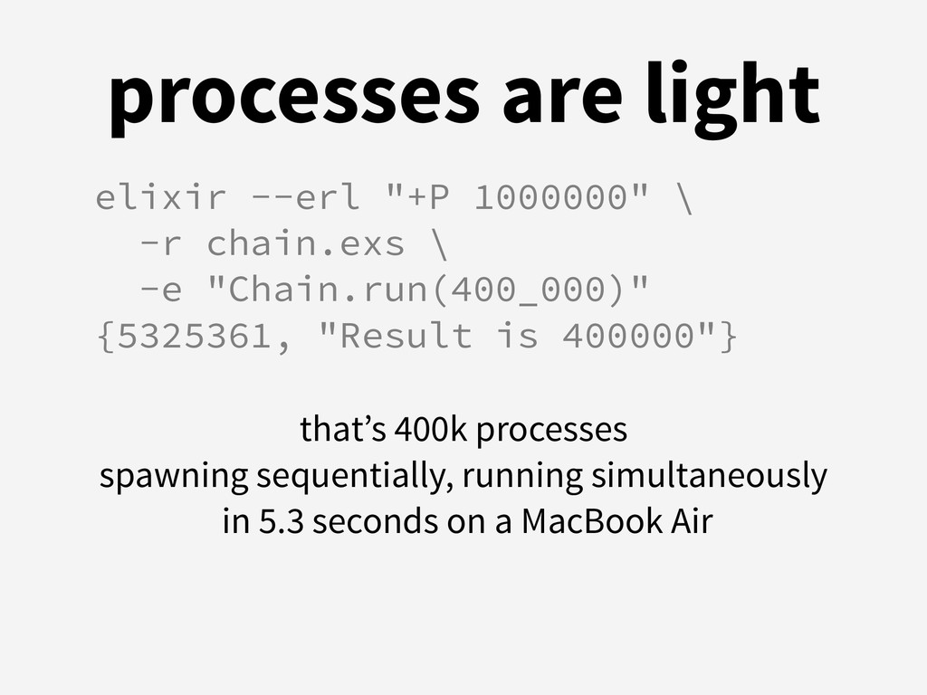 """processes are light elixir --erl """"+P 1000000"""" \..."""