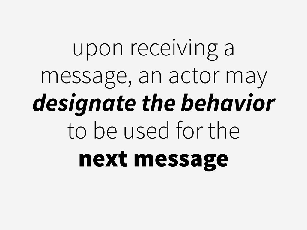 upon receiving a message, an actor may designat...