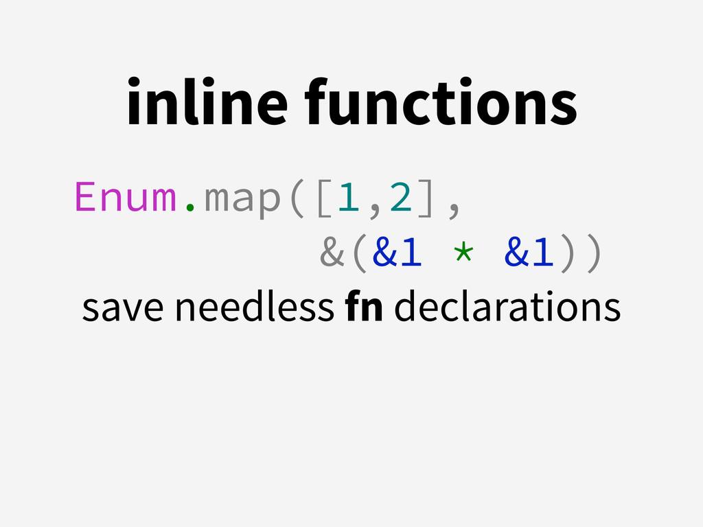 inline functions Enum.map([1,2],  &(&1 * &1)) ...