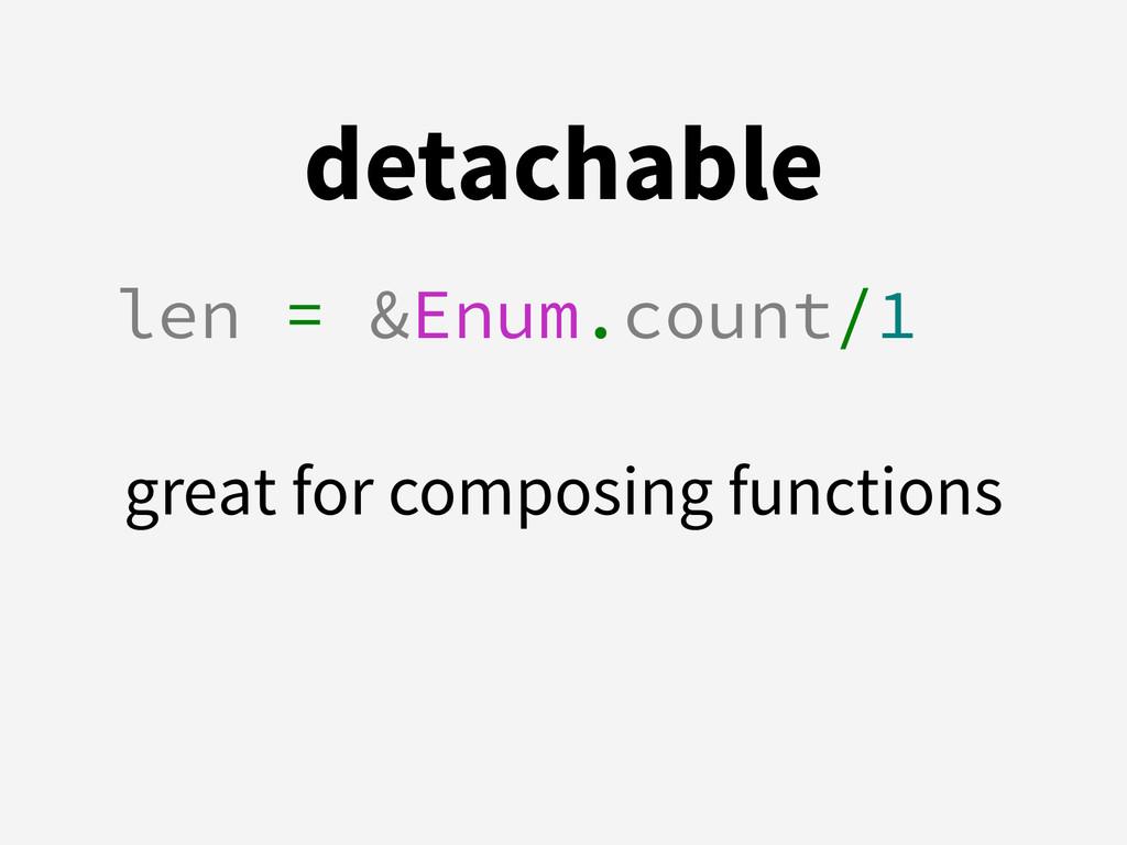 detachable len = &Enum.count/1 ! great for comp...