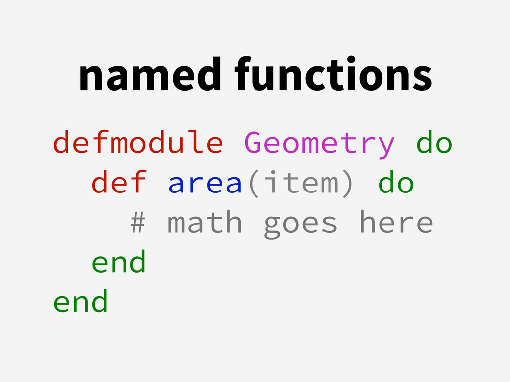named functions defmodule Geometry do def area(...