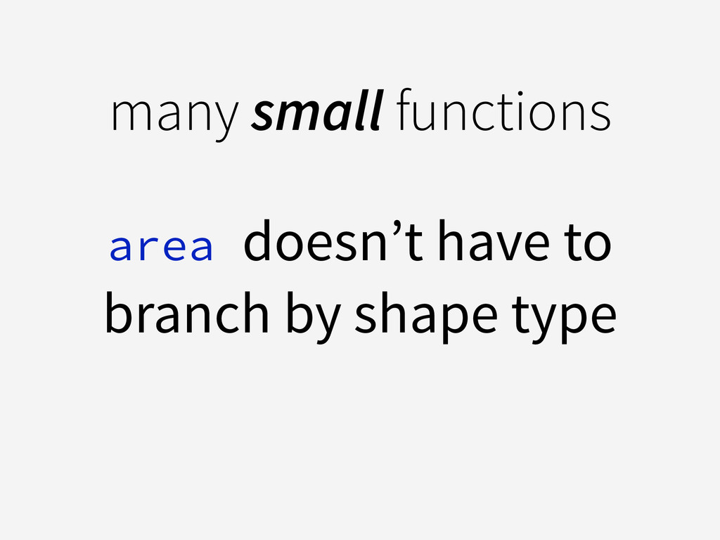 many small functions ! area doesn't have to bra...