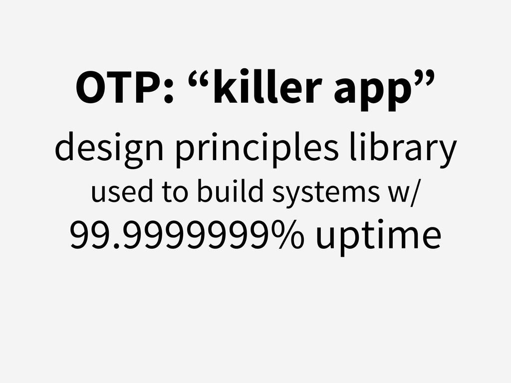 "OTP: ""killer app"" design principles library use..."