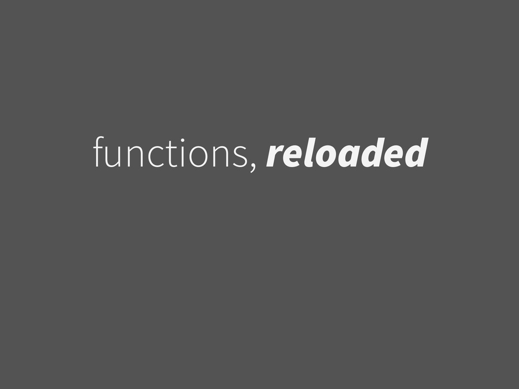 functions, reloaded
