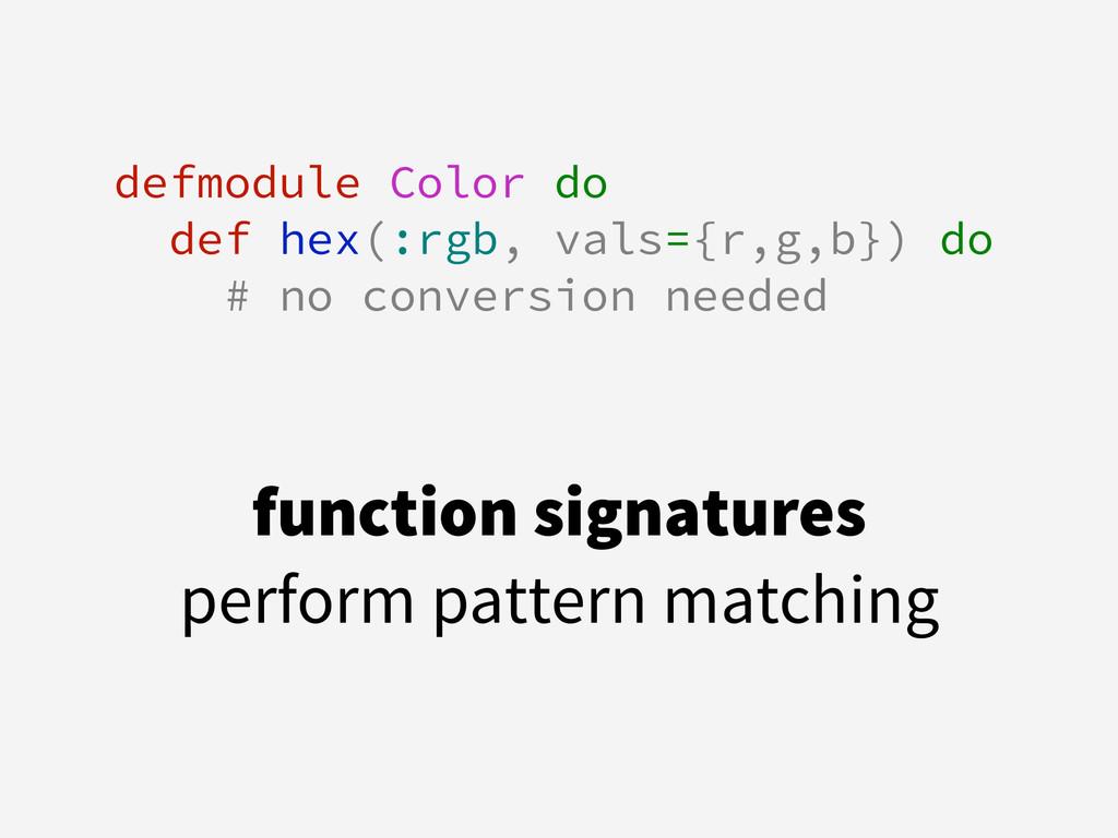 ! defmodule Color do def hex(:rgb, vals={r,g,b}...