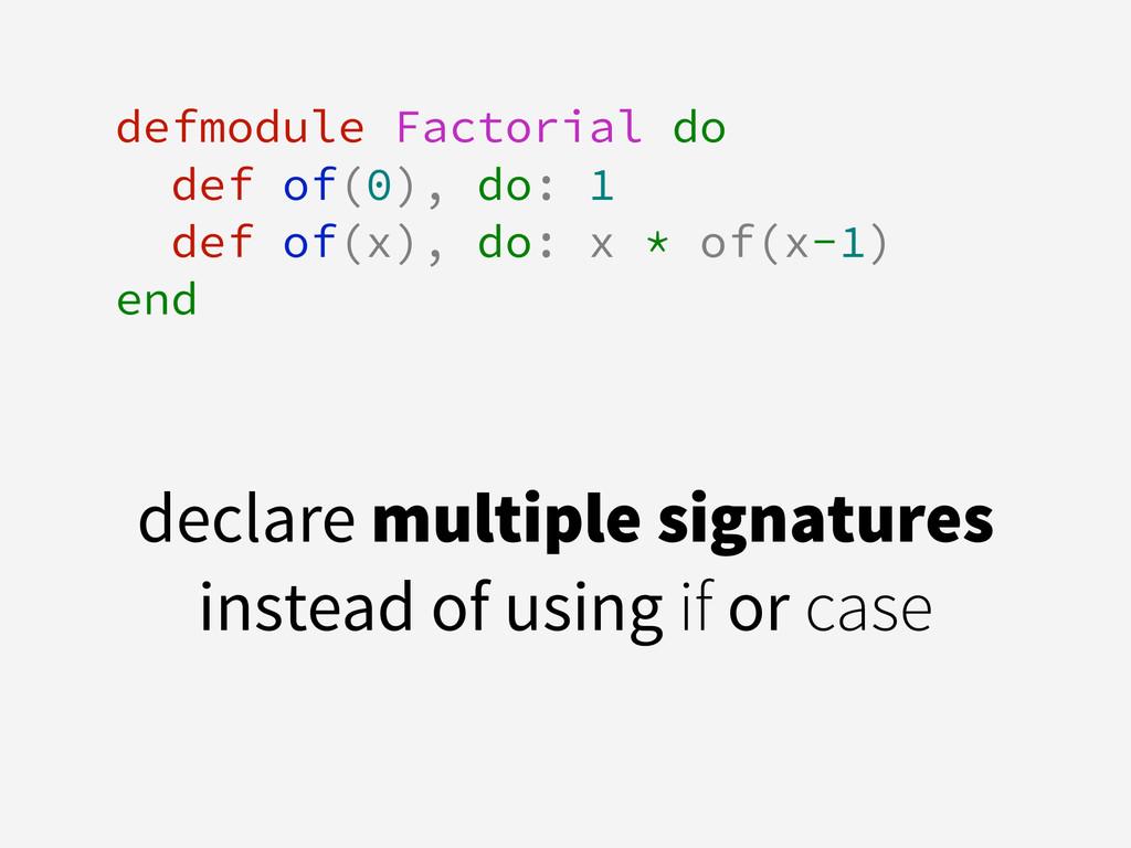 defmodule Factorial do def of(0), do: 1 def of(...