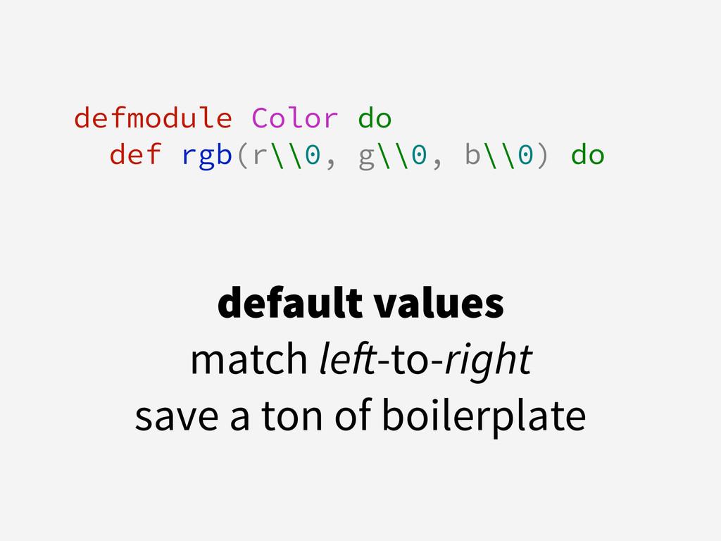 ! defmodule Color do def rgb(r\\0, g\\0, b\\0) ...
