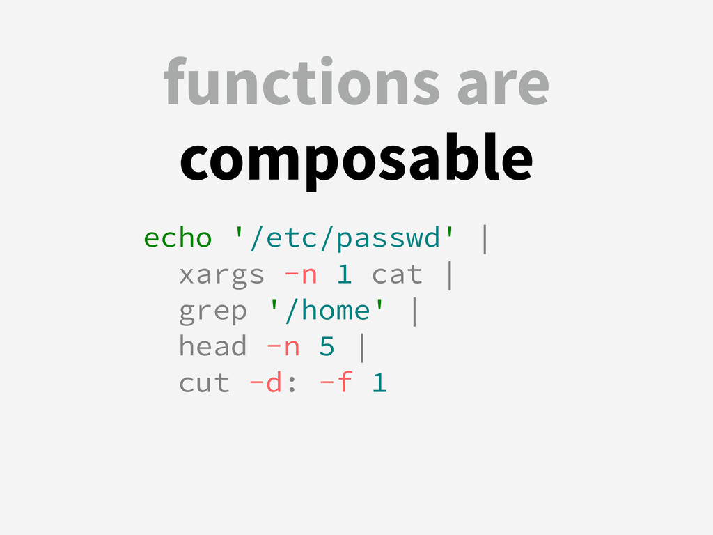 functions are composable echo '/etc/passwd' | x...